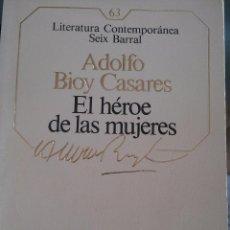 Libros de segunda mano: EL HÉROE DE LAS MUJERES. ADOLFO BIOY CASARES. SEIX BARRAL. 1986. Lote 57437501