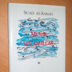 Libros de segunda mano: MUJER SIN ORILLAS, . SUAD AS-SABAH / PEDRO MARTÍNEZ MONTÁVEZ (PRESENTACIÓN) - CANTARABIA . Lote 61466291