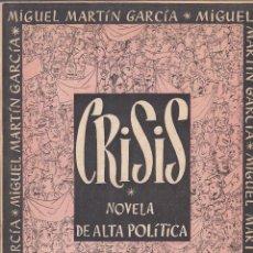 Libros de segunda mano: MIGUEL MARTÍN GARCÍA. CRISIS. NOVELA DE ALTA POLÍTICA. MADRID, 1952.. Lote 174150489