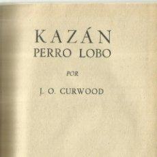 Libros de segunda mano: KAZÁN PERRO LOBO. J.O. CURWOOD. EDITORIAL JUVENTUD. BARCELONA. 1958. Lote 62801816