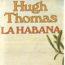 Libros de segunda mano: LA HABANA. HUGH THOMAS. GRIJALBO. BARCELONA. 1984. Lote 62804836