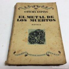 Libros de segunda mano: EL METAL DE LOS MUERTOS / CONCHA ESPINA, -ED. AÑO 1941. Lote 63798545