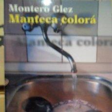 Libros de segunda mano: MANTECA COLORÁ, MONTERO GLEZ, DEL TALLER DE MARIO MUCHNICK, 1ª EDICIÓN, 2005. Lote 64073887