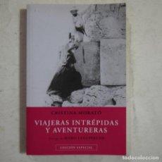 Libros de segunda mano: VIAJERAS INTRÉPIDAS Y AVENTURERAS - CRISTINA MORATÓ - 2005. Lote 64511227