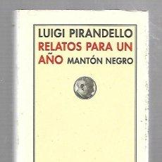 Libros de segunda mano: RELATOS PARA UN AÑO MANTON NEGRO. LUIGI PIRANDELLO. EDITORIAL PRE-TEXTOS. 1º EDICION. 2005. Lote 64578231