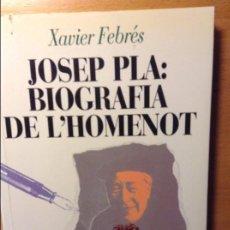 Libros de segunda mano: JOSEP PLA: BIOGRAFIA DE L'HOMENOT - XAVIER FEBRÉS -. Lote 64766103