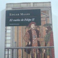 Libros de segunda mano: EL SUEÑO DE FELIPE II -- EDGAR MAASS -- CIRCULO - 2002 --. Lote 64839787