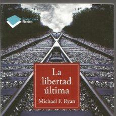 Libros de segunda mano: MICHAEL F. RYAN. LA LIBERTAD ULTIMA. PLATAFORMA. Lote 64843151