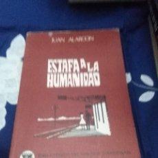 Libros de segunda mano: ESTAFA A LA HUMANIDAD. JUAN ALARCON. EST24B3. Lote 64935011