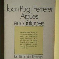 Libros de segunda mano: AIGUES ENCANTADES - JOAN PUIG I FERRATER - EDICIONS 62, 1973 - (EN BON ESTAT). Lote 66048122