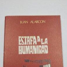 Libros de segunda mano: ESTAFA A LA HUMANIDAD - JUAN ALARCON - EDICIONES ALONSO - BIBLIOTECAS DE OBRAS FAMOSAS - TDK245. Lote 66167710