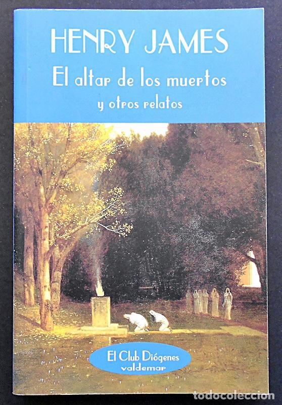 EL ALTAR DE LOS MUERTOS Y OTROS RELATOS - HENRY JAMES - VALDEMAR (EL CLUB DIÓGENES) 2005 (Libros de Segunda Mano (posteriores a 1936) - Literatura - Narrativa - Otros)