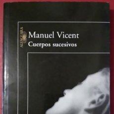 Libros de segunda mano: MANUEL VICENT . CUERPOS SUCESIVOS . ALFAGUARA. Lote 66886330