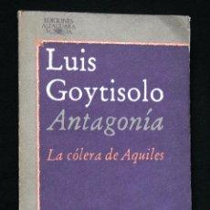Libros de segunda mano: ANTAGONIA. LA COLERA DE AQUILES - GOYTISOLO, LUIS .- ALFAGUARA. Lote 39746417