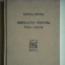 Libros de segunda mano: DESOLACION / TERNURA / TALA / LAGAR - GABRIELA MISTRAL - ED. PORRUA, 1973, 1ª ED. - NUMERADO 52/5000. Lote 67561913