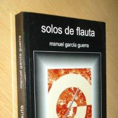 Libros de segunda mano: SOLOS DE FLAUTA - MANUEL GARCÍA GUERRA - DEDICATORIA DEL AUTOR. Lote 67886237