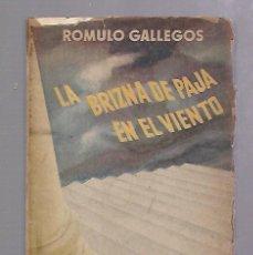 Libros de segunda mano: LA BRIZNA DE PAJA EN EL VIENTO. ROMULO GALLEGOS. EDITORIAL SELECTA. LA HABANA. 1952. RUSTICA. 1º ED. Lote 67915165
