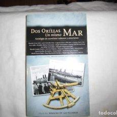 Libros de segunda mano: DOS ORILLAS UN MISMO MAR.ANTOLOGIA DE CUENTISTAS CUBANOS Y ASTURIANOS.GIJON 2006.-1ª EDICION. Lote 68838877