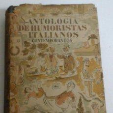 Libros de segunda mano: ANTOLOGÍA DE HUMORISTAS ITALIANOS CONTEMPORANEOS2 EDICIÓN 1952. Lote 68956149