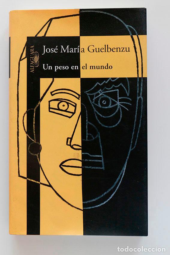 UN PESO EN EL MUNDO. JOSE MARÍA GUELBENZU (Libros de Segunda Mano (posteriores a 1936) - Literatura - Narrativa - Otros)