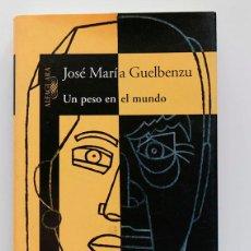 Libros de segunda mano: UN PESO EN EL MUNDO. JOSE MARÍA GUELBENZU. Lote 204589338