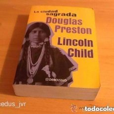 Libros de segunda mano: LA CIUDAD SAGRADA DOUGLAS PRESTON LINCOLN CHILD LIBRO DEBOLSILLO 1ª EDICIÓN. Lote 69276973