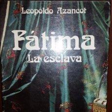 Libros de segunda mano: FÁTIMA LA ESCLAVA. LEOPOLDO AZANCOT. Lote 69368605