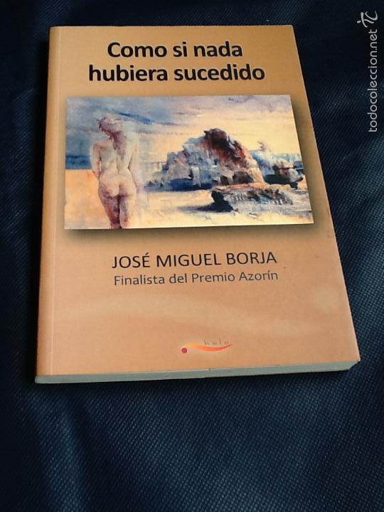 COMO SI NADA HUBIERA SUCEDIDO. JOSE MIGUEL BORJA (Libros de Segunda Mano (posteriores a 1936) - Literatura - Narrativa - Otros)