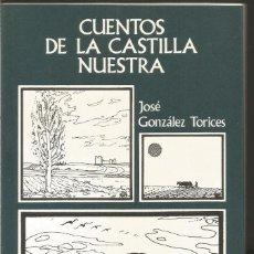 Libros de segunda mano: JOSE GONZALEZ TORICES. CUENTOS DE LA CASTILLA NUESTRA. SIMANCA EDICIONES. Lote 69648961