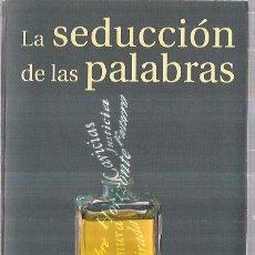 Libros de segunda mano: LA SEDUCCIÓN DE LAS PALABRAS. ALEX GRIJELMO. TAURUS. 2000. 289PAGS. 21,5X13CM. Lote 69897613