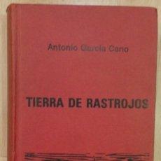 Libros de segunda mano: TIERRA DE RASTROJOS - GARCÍA CANO, ANTONIO. Lote 70109709