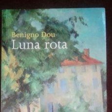 Libros de segunda mano: LUNA ROTA. BENIGNO DOU. PLANETA 2002.. Lote 70529825
