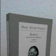 Libros de segunda mano: MARIA ESTHER VAZQUEZ, BORGES, ESPLENDOR Y DERROTA.BIOGRAFIA.. Lote 72314583