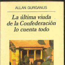 Libros de segunda mano: ALLAN GURGANUS. LA ULTIMA VIUDA DE LA CONFEDERACION LO CUENTA TODO. ANAGRAMA PRIMERA EDICION. Lote 295684498