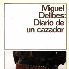 Libros de segunda mano: DIARIO DE UN CAZADOR. MIGUEL DELIBES. Lote 72891163