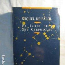 Libros de segunda mano: MIQUEL DE PALOL - EL JARDÍ DELS SET CREPUSCLES - PROA, 1990 (EN CATALAN). Lote 73502451