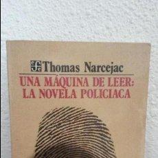 Libros de segunda mano: UNA MAQUINA DE LEER: LA NOVELA POLICIACA. THOMAS NARCEJAC. FONDO DE CULTURA ECONOMICA MEXICO 1986.. Lote 73651907