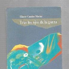 Libros de segunda mano: TRAS LOS OJOS DE LA GARZA. ELIACER CANSINO MACIAS. 1991. RUSTICA. 135 PAGINAS. Lote 74160495