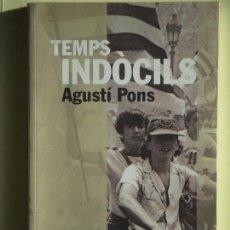 Libros de segunda mano: TEMPS INDÒCILS - AGUSTÍ PONS - ANGLE EDITORIAL, 2007, 1ª EDICIÓ - (EN CATALÀ, EN MOLT BON ESTAT). Lote 74214195