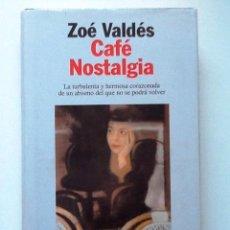 Libros de segunda mano: CAFE NOSTALGIA ZOE VALDES. Lote 74529703