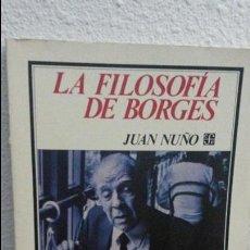 Libros de segunda mano: LA FILOSOFIA DE BORGES. JUAN NUÑO. FONDO DE CULTURA ECONOMICA DE MEXICO 1ª EDICION 1986.. Lote 75159035