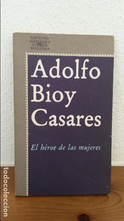EL HEROE DE LAS MUJERES. ADOLFO BIOY CASARES. ALFAGUARA 1979. (Libros de Segunda Mano (posteriores a 1936) - Literatura - Narrativa - Otros)
