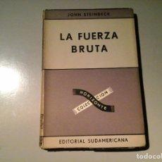 Libros de segunda mano: JOHN STEINBECK. LA FUERZA BRUTA. EDITORIAL SUDAMERICANA 1953. FIRMA DE MARTÍN VIGIL. RARO.. Lote 75737343