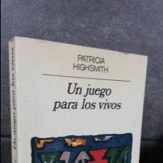 Libros de segunda mano: UN JUEGO PARA LOS VIVOS. PATRICIA HIGHSMITH. ANAGRAMA 1983.. Lote 75830211