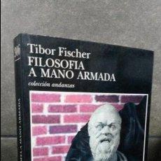 Libros de segunda mano: FILOSOFIA A MANO ARMADA. TIBOR FISCHER. TUSQUETS 1ª EDICION 1997. COLECCION ANDANZAS. . Lote 75831299