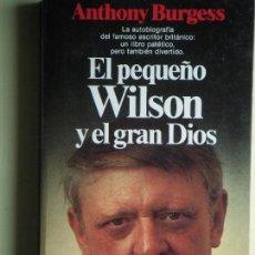 Libros de segunda mano: EL PEQUEÑO WILSON Y EL GRAN DIOS - ANTHONY BURGESS - EDITORIAL PLANETA, 1988, 1ª EDICION . Lote 75996587