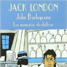 Libros de segunda mano: JOHN BARLEYCORN MEMORIAS ALCOHOLICAS JACK LONDON VALDEMAR EL CLUB DIOGENES. Lote 76153219