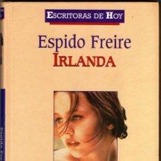 Libros de segunda mano: IRLANDA (ESPIDO FREIRE). Lote 76184207