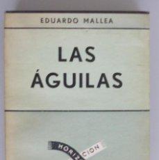 Libros de segunda mano: EDUARDO MALLEA // LAS AGUILAS // 1956 // LITERATURA SUDAMERICANA // INTONSO. Lote 76685975