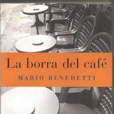 Libros de segunda mano: MARIO BENEDETTI. LA BORRA DEL CAFE. PUNTO DE LECTURA. Lote 113000252